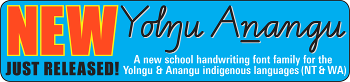 Buy school handwriting fonts especially for the Yolngu and Anangu indigenous languages (NT & WA)